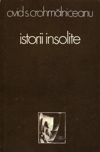 1980-Crohmălniceanu, Ovid S. - Istorii insolite (Ed. Cartea Românească)