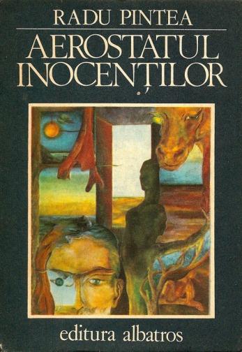 1981-Pintea, Radu - Aerostatul inocenților (Ed. Albatros)