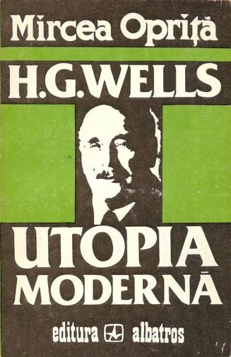 1983-Oprita, Mircea - H.G.Wells, utopia moderna (Ed. Albatros)